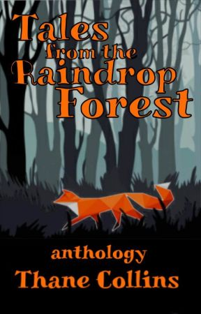 Tales From The Raindrop Forest - Anthology by aero_wizard