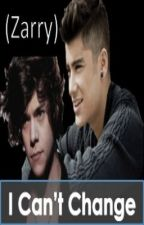 I Can't Change (Zarry Stalik) by in_L_O_V_E