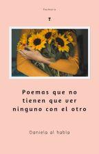 Poemas que no tienen que ver ninguno con el otro by Daniela_Al_Habla