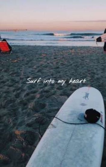 Surf into my heart// E.G