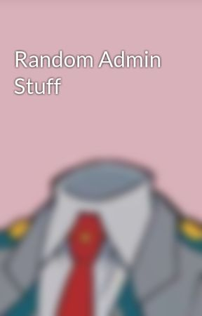 Random Admin Stuff by ToruHagakure29
