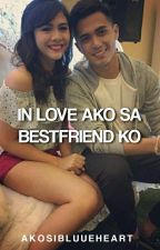 In Love Ako Sa Bestfriend Ko (COMPLETED) by AkoSiBluueheart
