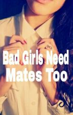 Bad girls need Mates too by Xbriaaloverosex