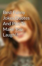 Best Funny Jokes,Quotes And Pics To Make You Laugh!! by teresapalmer667