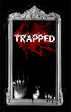 (COMPLETED)Trapped... by Catchingfireflies