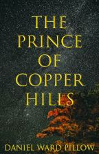 The Prince of Copper Hills by DanielPillow0