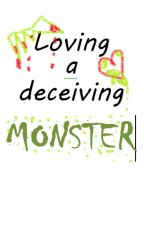 Loving A Deceiving Monster (COMPLETED) by frenchmacaron