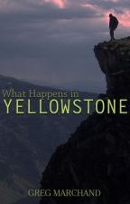 What Happens in Yellowstone by GregAlanMarchand