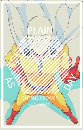 Plain as Day [Saitama x Reader] by BlariaBlack