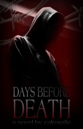 Days Before Death by calrosalie