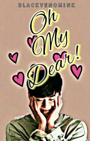 Oh My Dear! by BlackVenomInk