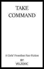 Take Command [Girls' Frontline Fan-Fiction] by Velzoxic