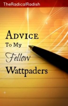 Advice to my fellow Wattpaders by TheRadicalRadish