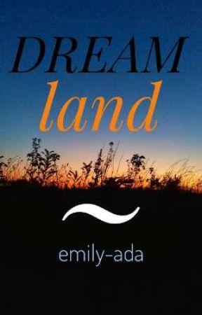 Dreamland ~ by emily-ada