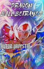 Dragon Ball Super: Betrayed by Javystal