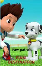 Paw patrol:FINAL DESTINATION by HanzoKuai
