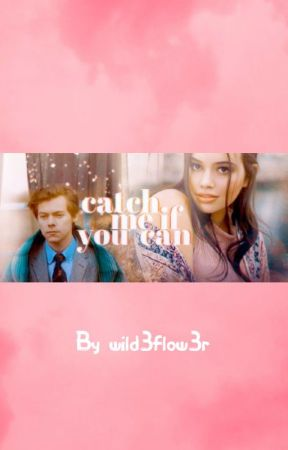 Catch Me If You Can {Harry Styles AU} by Wild3Flow3r