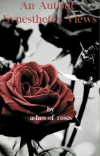 An Autistic Synesthete's Views by ashes-from-roses