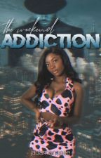 The Weekend Addiction  by JadaMonaaee