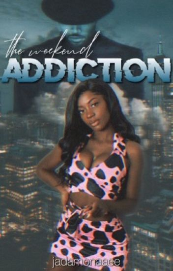 The Weekend Addiction |CB
