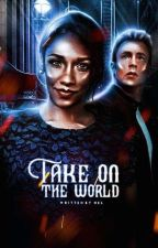 TAKE ON THE WORLD [ S.ROGERS by Unlock-Your-Mind