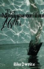 The Museum of the Myths by ilike2write