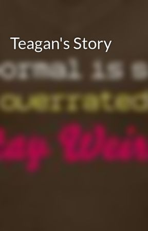 Teagan's Story by bobthestrawberry