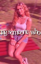TAG SOMEONE WHO... by sunnystarss