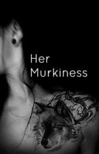 Her Murkiness [Werewolf Story] by leaghabrees
