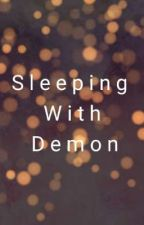Sleeping Wtih Demon by PotterAlice01