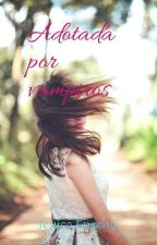 Adotada por vampiros by JessicaFerreira1246