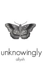 unknowingly // h.s by allyxh