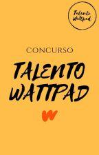 CONCURSO TALENTO WATTPAD (INSCRIÇÕES ENCERRADAS) by Wang_Soo