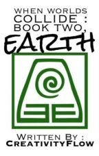 When Worlds Collide: Book Two, Earth by CreativityFlow