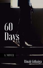 60 DAYS by rinahgithaiga