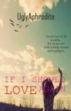 If I Should Love Again by UglyAphrodite