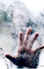 Default by Sierrrahh