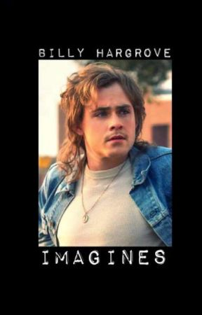 Billy Hargrove Imagines by Marvel-lousFangirl
