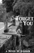 Forget You (EDITING) by jessibabi