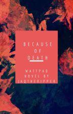Because Of Death by BlackEmeraldEyes