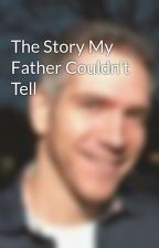 The Story My Father Couldn't Tell by DavidBaird