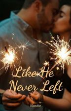 Like He Never Left by blondeinjeans