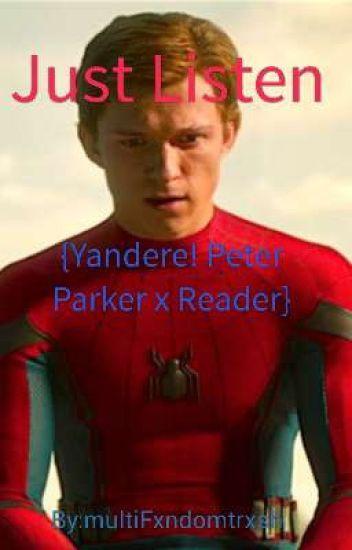 Just Listen {Yandere! Peter Parker x reader
