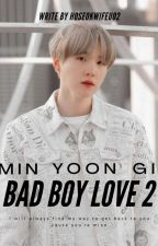 Bad Boy Love 2 || Min Yoongi @ Suga by hoseokwifeu02