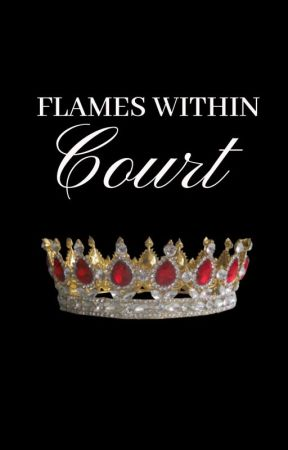 FLAMES WITHIN COURT by moonwritesfanfics