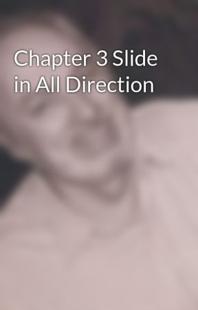 Chapter 3 Slide in All Direction by DavidLaingDawson