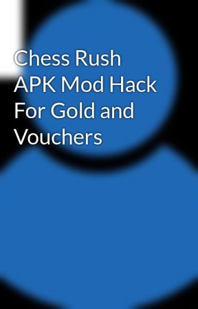 Chess Rush APK Mod Hack For Gold and Vouchers - Wattpad