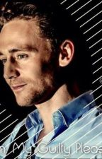 Tom: My Guilty Pleasure (Tom Hiddleston Fanfic) by pachuzl