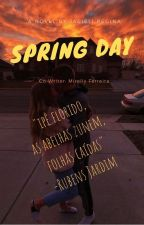 Spring Day- Novel by Jacieli and co-writter Mirelly by jaciellyregina