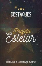 Destaques Projeto Estelar by ProjetoEstelar